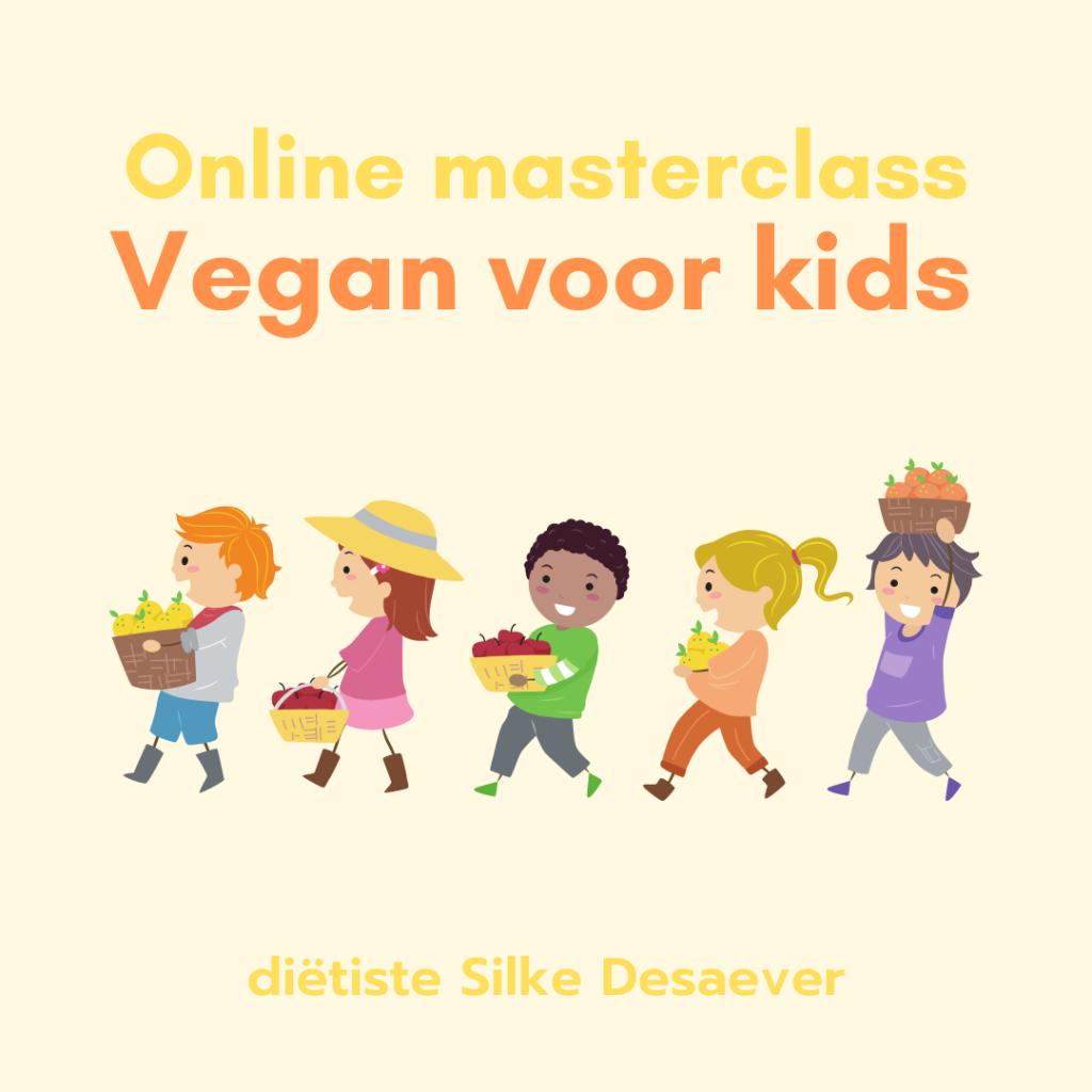 Online masterclass Vegan voor kids - Silke Desaever - diëtiste & lactatiekundige - Kortrijk en online